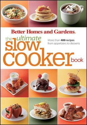 Better Homes and Gardens the Ultimate Slow Cooker Book By Better Homes and Gardens Books (COR)