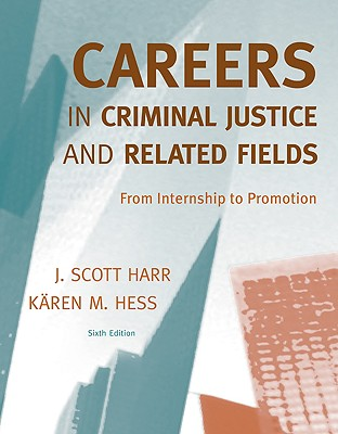 Careers in Criminal Justice and Related Fields By Harr, J. Scott/ Hess, Karen M.