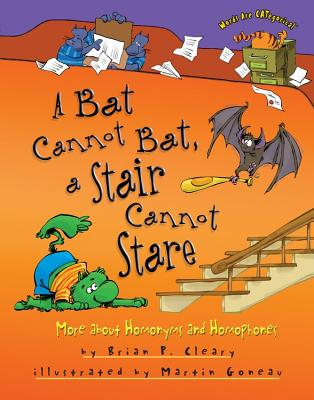 A Bat Cannot Bat, a Stair Cannot Stare By Cleary, Brian P./ Goneau, Martin (ILT)