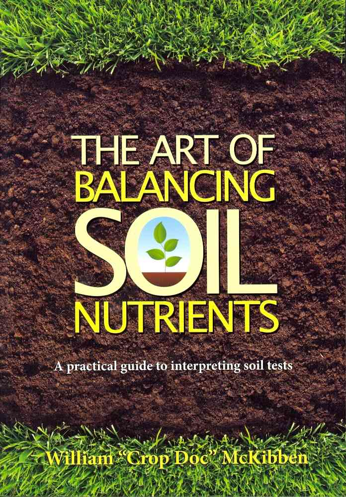 The Art of Balancing Soil Nutrients By Mckibben, William